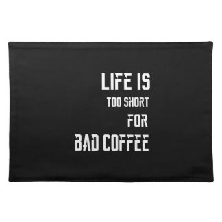 Life is Too Short for Bad Coffee Placemat