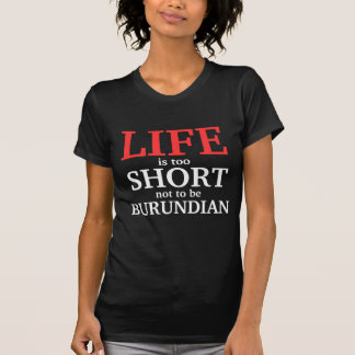 Life is too short not to be Burundian T-Shirt
