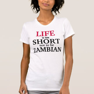 Life is too short not to be Zambian T-Shirt