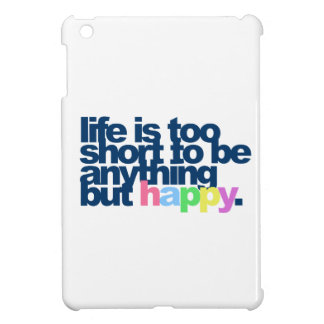 Life is too short to be anything but happy iPad mini cases