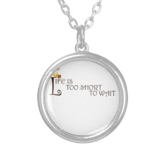 Life Is too short to wait Round Pendant Necklace