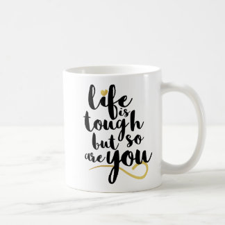Life Is Tough But So Are You Mug