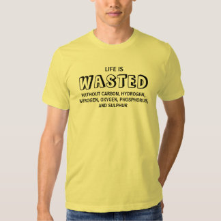 Life is Wasted Tshirts