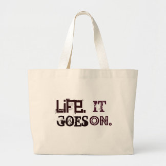 LIFE. It Goes On. Words To Live By Bags