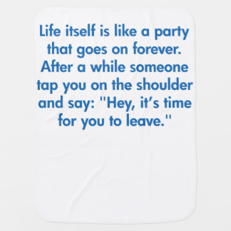 Life Itself Is Like A Party That Goes On Forever Baby Blanket