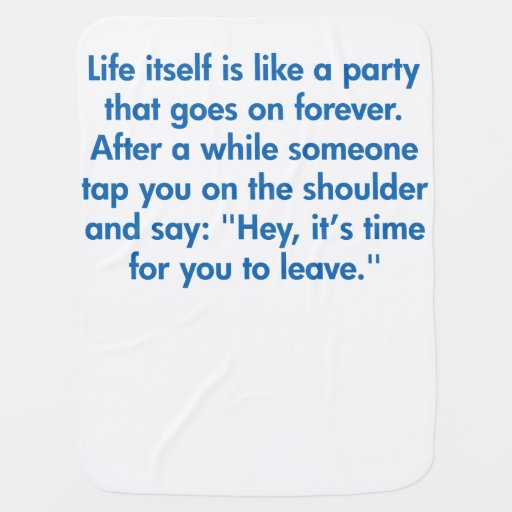 Life Itself Is Like A Party That Goes On Forever Baby Blankets