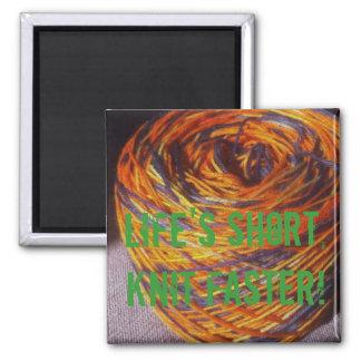 Life s short Knit faster Fridge Magnets