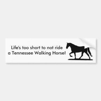 Life s too short Tennessee Walker bumper sticker