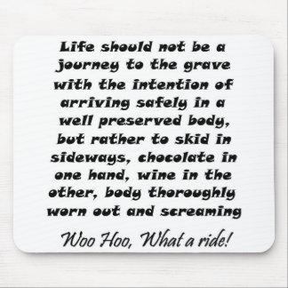 Life should not be a journey to the grave with the mouse pad