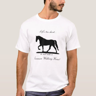 Life's too short ... Tennessee Walking Horse shirt