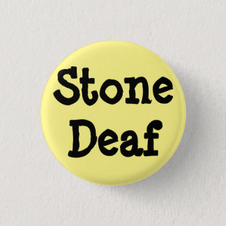 "Light yellow pin, ""Stone Deaf"" 3 Cm Round Badge"