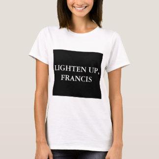 LIGHTEN UP, FRANCIS T-Shirt