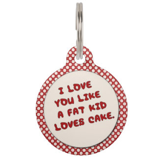 Like A Fat Kid Loves Cake Pet ID Tag