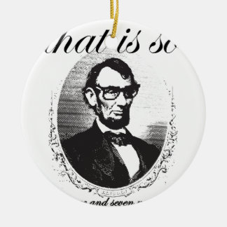 Lincoln That is So Fourscore and Seven Years Ago Christmas Ornament