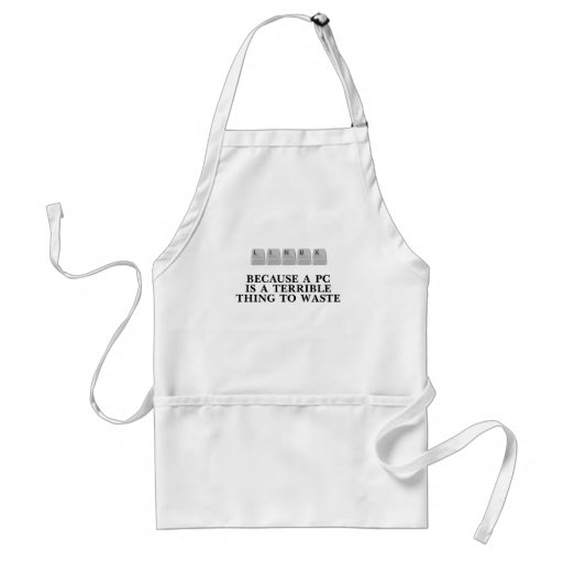 Linux, because a PC is a terrible thing to waste Aprons