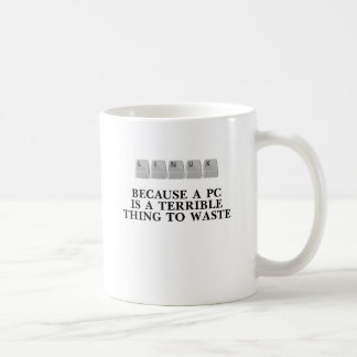 Linux, because a PC is a terrible thing to waste Coffee Mug