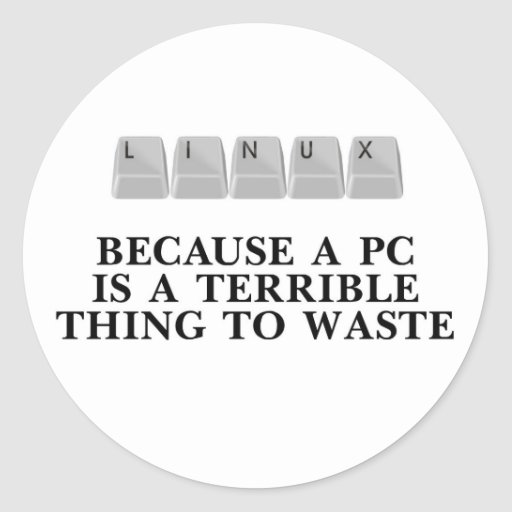 Linux, because a PC is a terrible thing to waste Stickers