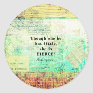 Little and Fierce quotation by Shakespeare Classic Round Sticker