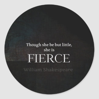Little and Fierce Shakespeare quote Classic Round Sticker