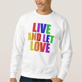 Live and Let Love gay rainbow Sweatshirt