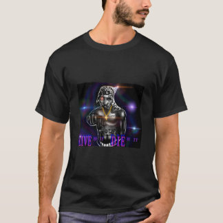 Live By It, Die By It T Shirt