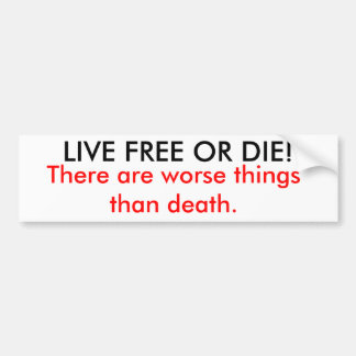 LIVE FREE OR DIE!, There are worse things than ... Car Bumper Sticker