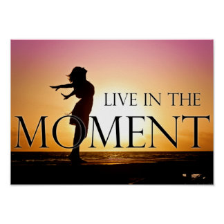 Live in the Moment Quote Inspirational Motivation Poster