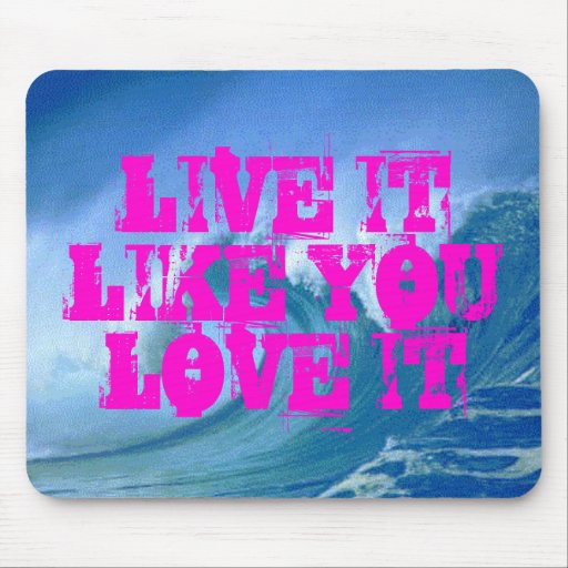 LIVE IT LIKE YOU LOVE Mousepad