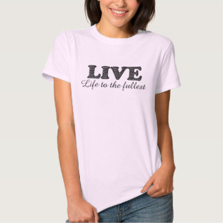 Live life to the fullest ladies shirt