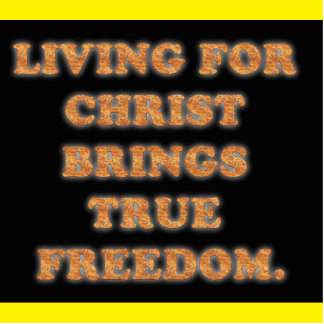 Living For Christ Brings True Freedom. Standing Photo Sculpture