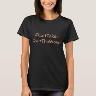 #LoftTakesOverTheWorld T-Shirt
