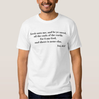 Look unto me, and be ye saved t-shirts