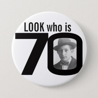 Look who is 70 photo black and white button/badge 7.5 cm round badge
