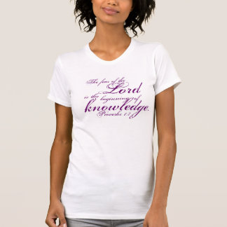 Lord, The fear of the, is the, knowledge., Prov... T-Shirt