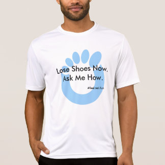 Lose Shoes Now. Ask Me How. Xero. Tees