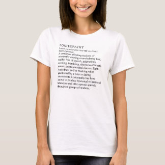 LOSTEOPATHY suffered by students of osteopathy T-Shirt