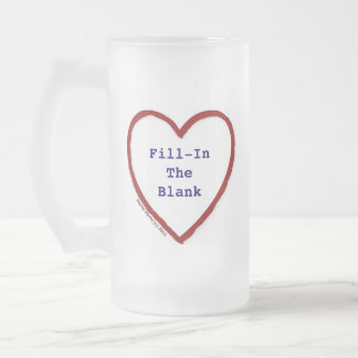 Love (Fill-In-The-Blank) 16 Oz Frosted Glass Beer Mug