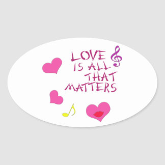 Love is all that matters oval stickers