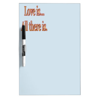 Love is all there is dry erase board