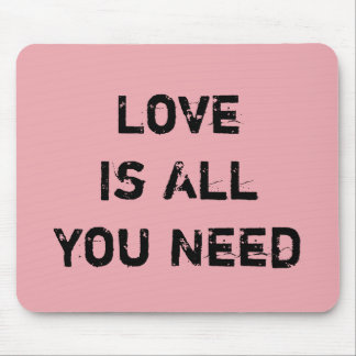 """""""Love is all You Need"""" Mouse Pad"""