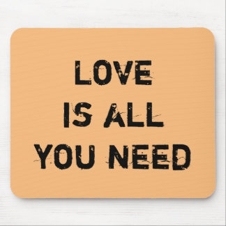 """Love is All you Need"" Mouse Pad"
