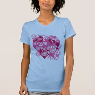Love is Poison T Shirts
