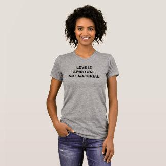 love is spiritual not material t-shirt