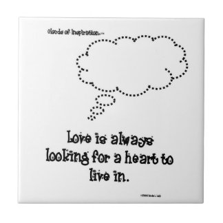 Love looks for a heart to live in. small square tile