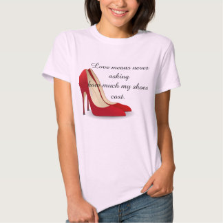 Love Means Never Asking Shoe Cost Shirts