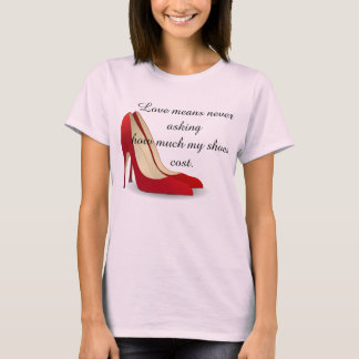 Love Means Never Asking Shoe Cost T-Shirt
