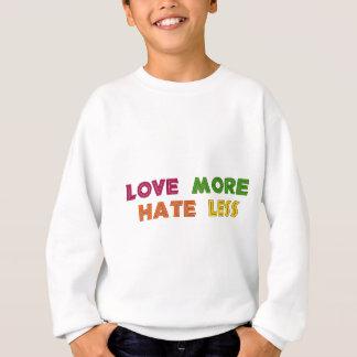 Love More Hate Less Sweatshirt