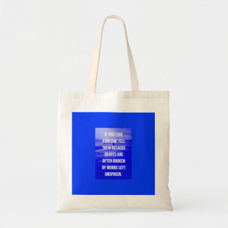 LOVE QUOTES IF YOU LOVE SOMEONE TELL THEM BECAUSE TOTE BAGS
