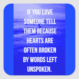 LOVE QUOTES IF YOU LOVE SOMEONE TELL THEM BECAUSE SQUARE STICKER