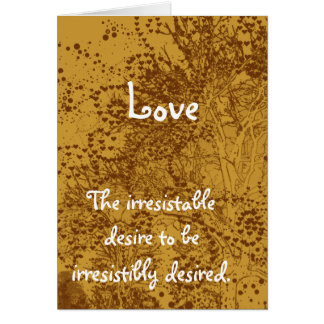 Love-The Irresistable Desire to be Card